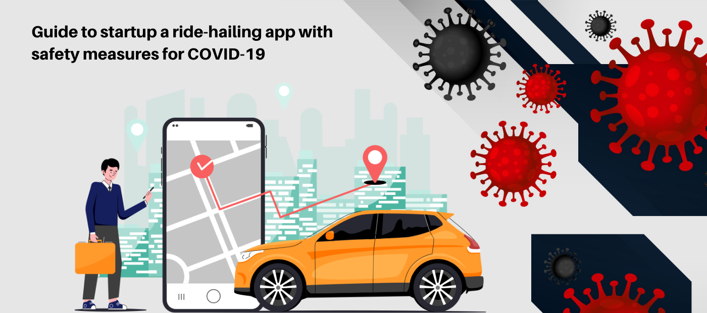 Guide to startup a ride-hailing app with safety measures for COVID-19